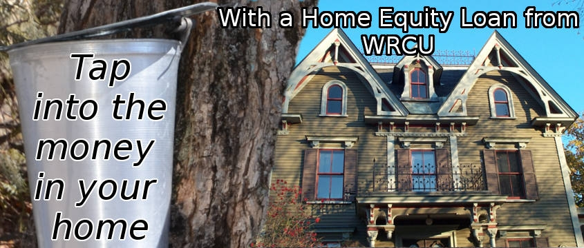 Tap into the money in your home with a home equity loan from WRCU