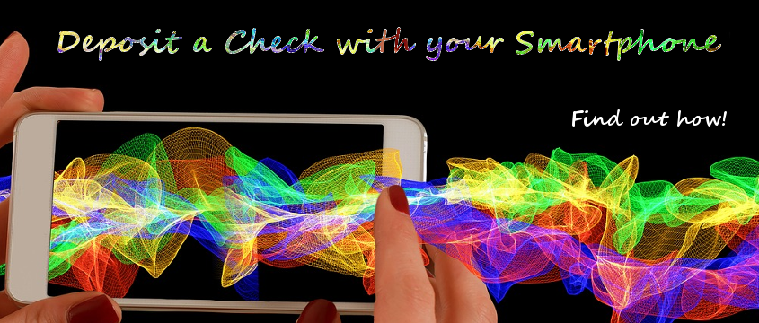 Deposit a check with your smartphone. Find out how.